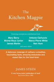 The Kitchen Magpie - A delicious melange of culinary curiosities, fascinating facts, amazing anecdotes and expert tips for the food-lover ebook by James Steen