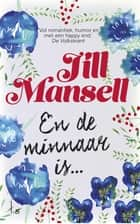 En de minnaar is? ebook by Jill Mansell, Marja Borg