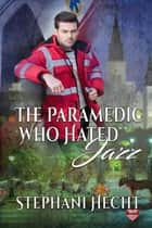 The Paramedic Who Hated Jazz ebook by Stephani Hecht