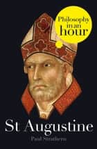 St Augustine: Philosophy in an Hour ebook by Paul Strathern