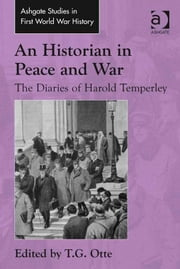 An Historian in Peace and War - The Diaries of Harold Temperley ebook by Dr T G Otte,Dr John Bourne