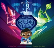 The Art of Sanjay's Super Team ebook by Sanjay Patel,John Lasseter,Chris Sasaki
