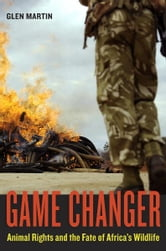 Game Changer - Animal Rights and the Fate of Africa's Wildlife ebook by Glen Martin