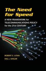 The Need for Speed - A New Framework for Telecommunications Policy for the 21st Century ebook by Robert E. Litan,Hal J. Singer