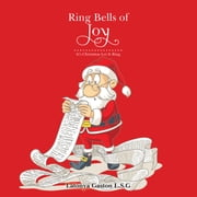 Ring Bells of Joy - Its Christmas Let It Ring ebook by Latonya Gaston L.S.G