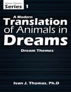 A Modern Translation of Animals In Dreams ebook by Ivan J. Thomas