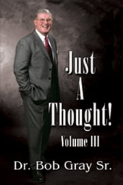 Just A Thought III ebook by Bob Gray Sr