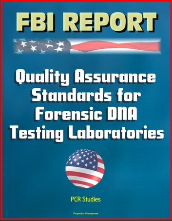 FBI Report: Quality Assurance Standards for Forensic DNA Testing Laboratories, PCR Studies ebook by Progressive Management