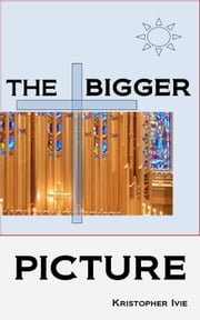 The Bigger Picture ebook by Kristopher Ivie