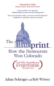 The Blueprint - How the Democrats Won Colorado (and Why Republicans Everywhere Should Care) ebook by Rob Witwer,Adam Schrager