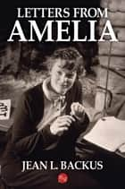 Letters from Amelia ebook by Jean L. Backus