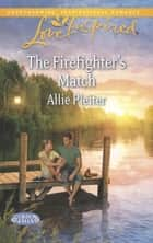 The Firefighter's Match (Mills & Boon Love Inspired) (Gordon Falls, Book 3) eBook by Allie Pleiter