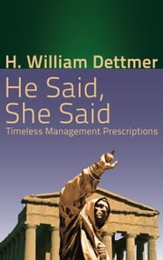 He Said, She Said: Timeless Management Prescriptions ebook by Dettmer, H. William