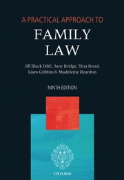 A Practical Approach to Family Law ebook by The Right Honourable Lady Justice Jill Black DBE,Jane Bridge,Tina Bond,Liam Gribbin,Madeleine Reardon