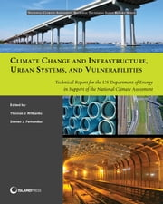 Climate Change and Infrastructure, Urban Systems, and Vulnerabilities - Technical Report for the U.S. Department of Energy in Support of the National Climate Assessment ebook by Thomas J. Wilbanks,Steven Fernandez