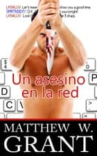 Un Asesino En La Red ebook by Matthew W. Grant