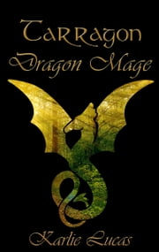 Tarragon: Dragon Mage ebook by Karlie Lucas