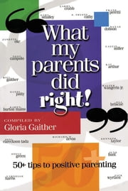 What My Parents Did Right! - 50 tips to positive parenting ebook by Gloria Gaither