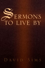 Sermons to live by ebook by David Sims