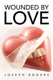 Wounded by Love ebook by Joseph Rogers