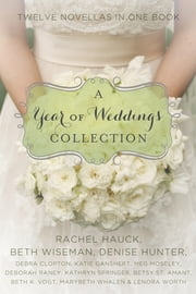 A Year of Weddings - Twelve Love Stories ebook by Denise Hunter,Deborah Raney,Betsy St. Amant,Rachel Hauck,Lenora Worth,Meg Moseley,Marybeth Whalen,Beth Wiseman,Debra Clopton,Kathryn Springer,Katie Ganshert,Beth K. Vogt