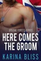 Here Comes The Groom - Special Forces, #1 ebook by Karina Bliss