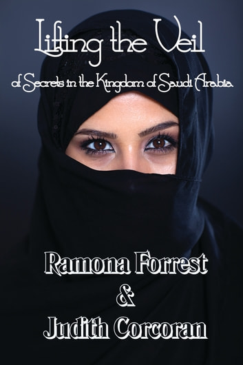 Lifting the Veil of Secrets in the Kingdom of Saudi Arabia ebook by Ramona Forrest,Judith Corcoran