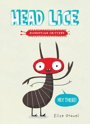 Head Lice - The Disgusting Critters Series ebook by Elise Gravel