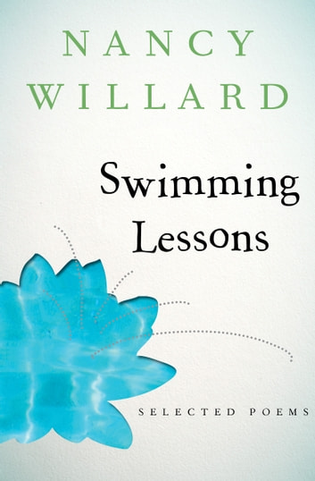 Swimming Lessons - Selected Poems ebook by Nancy Willard