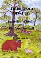 Tales from Sty-Pen: Swerlie-Wherlie and Bulfrey the Bull ebook by Brian  Leo Lee