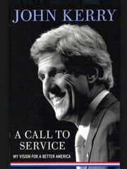 A Call to Service - My Vision for a Better America ebook by John Kerry