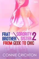 Frat Brother / Sorority Sister 2: From Geek to Chic ebook by Connie Crichton