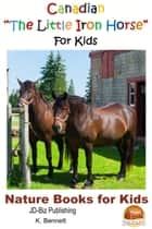 "Canadian ""The Little Iron Horse"" For Kids ebook by K. Bennett"