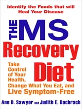 The MS Recovery Diet - Identify the Foods That Will Heal Your Disease ebook by Ann Sawyer,Judith Bachrach
