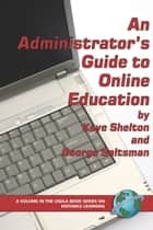 An Administrator's Guide to Online Education ebook by Kaye Shelton, George Saltsman