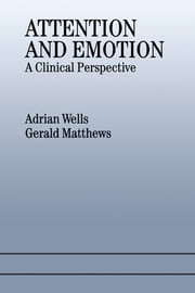 Attention and Emotion - A Clinical Perspective ebook by Gerald Matthews,Adrian Wells