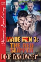 Made Men 3: The Red Slipper ebook by Dixie Lynn Dwyer
