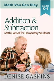 Addition & Subtraction - Math Games for Elementary Students ebook by Denise Gaskins