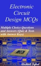 Electronic Circuit Design MCQs: Multiple Choice Questions and Answers (Quiz & Tests with Answer Keys) ebook by Arshad Iqbal
