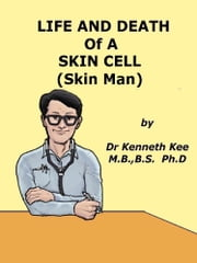 Life And Death Of A Skin Cell (Skin Man) ebook by Kenneth Kee
