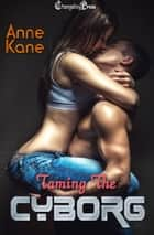 Taming the Cyborg ebook by Anne Kane