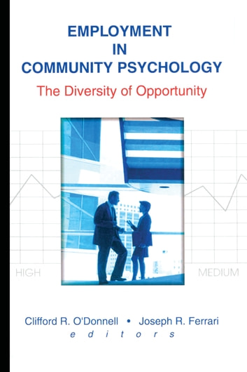 Employment in Community Psychology - The Diversity of Opportunity ebook by Joseph R Ferrari,Clifford R O'Donnell