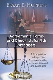 Agreements, Forms and Checklists for Risk Managers: A Companion to Legal Risk Management for In-House Counsel and Managers ebook by Hopkins, Bryan E.