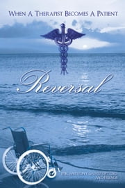 Reversal - When A Therapist Becomes A Patient ebook by Eric Anthony Galvez DPT CSCS