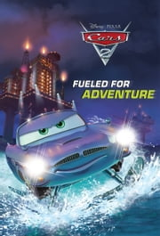Cars 2: Fueled for Adventure ebook by Disney Book Group