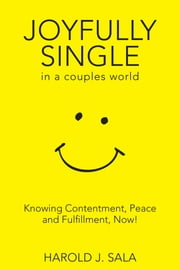 Joyfully Single in a Couples' World - Knowing Contentment, Peace, and Fulfillment—Now ebook by Harold J. Sala