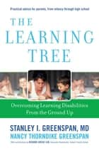 The Learning Tree - Overcoming Learning Disabilities from the Ground Up ebook by Stanley I. Greenspan, Nancy Thorndike Greenspan