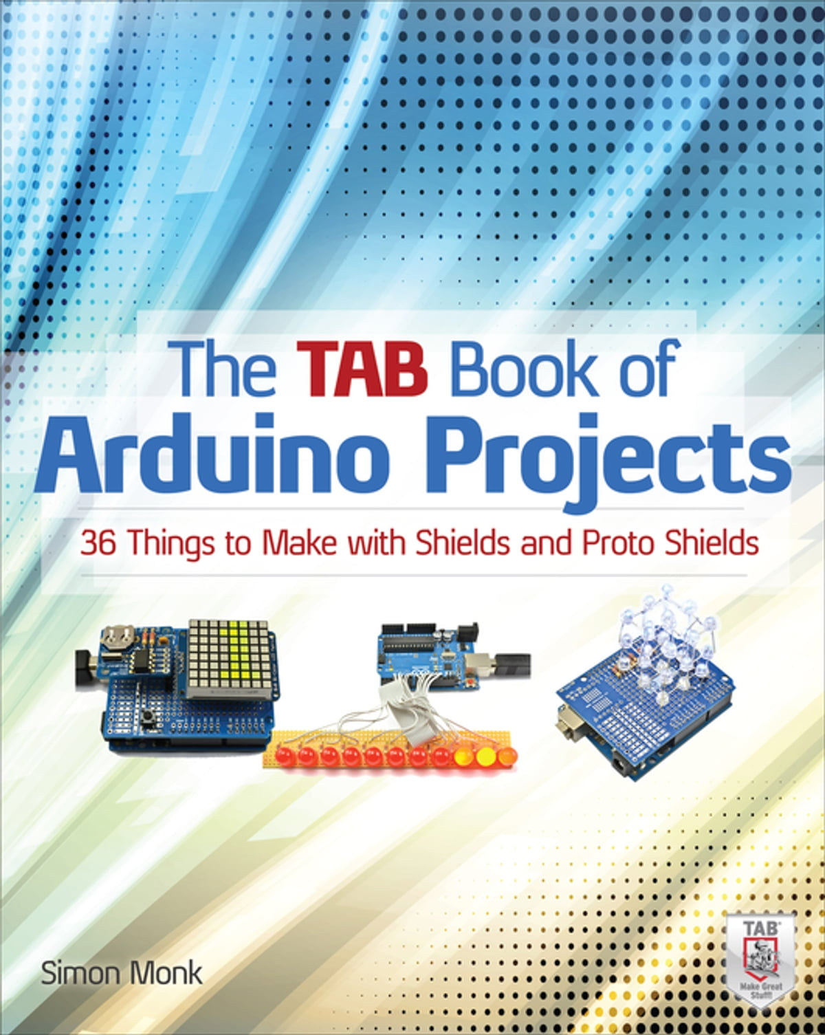 The Tab Book Of Arduino Projects 36 Things To Make With Shields And How Custom For A Microcontroller Board Proto Ebook By Simon Monk 9780071798105 Rakuten Kobo