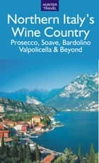 Northern Italy's Wine Country: Prosecco, Soave, Bardolino, Valpolicella & Beyond ebook by Marissa Fabris