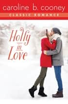 Holly in Love - A Cooney Classic Romance ebook by Caroline B. Cooney